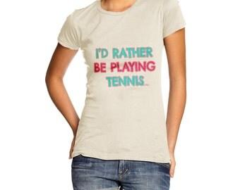 Women's I'D Rather Be Playing Tennis T-Shirt