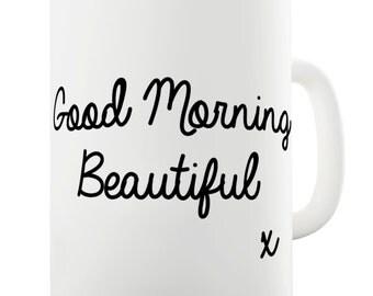 Good Morning Beautiful Ceramic Tea Mug