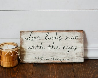 William Shakespeare, love looks not with the eyes, william shakespeare wood quote