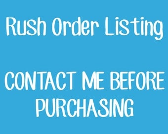 Rush Order - Contact Me Before Purchasing