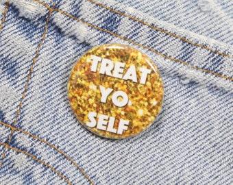 Treat Yo Self 1.25 Inch Pin Back Button Badge