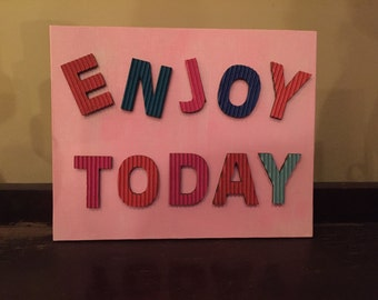 Enjoy Today Sign