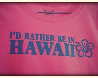 I'd rather be in hawaii, Hawaii shirt
