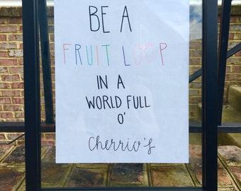 Be a fruit loop in a world full of cherrios