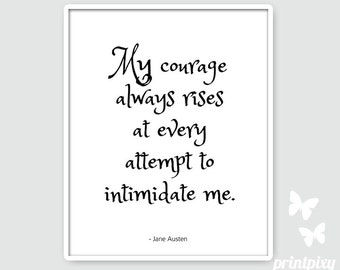 My courage always rises...Jane Austen, Jane Austen Quote, Jane Austen Print