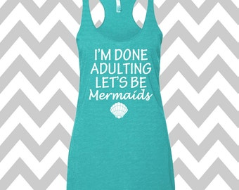I'm Done Adulting Let's Be Mermaids Tank Top Summer Tank Top Gym Tank Top Workout Tank Funny Tank Top Bachelorette Tank