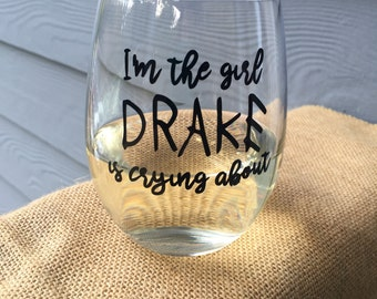 Drake Wine Glass, Im the girl drake is crying about