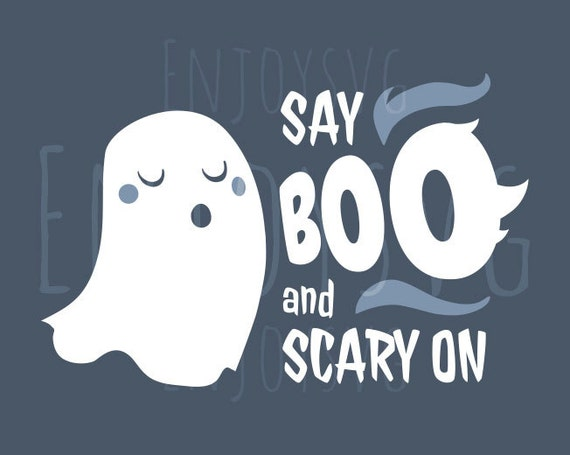 Say Boo And Scary On Svg Halloween Svg File BOO Svg File BOO