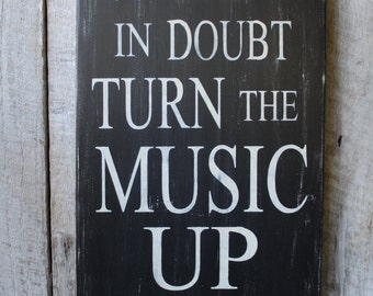 Primitive Wood Sign When In Doubt Turn The Music Up Rustic Hippie Stage Decor Bar Decor Man Cave Music Boho Inspirational She Cave