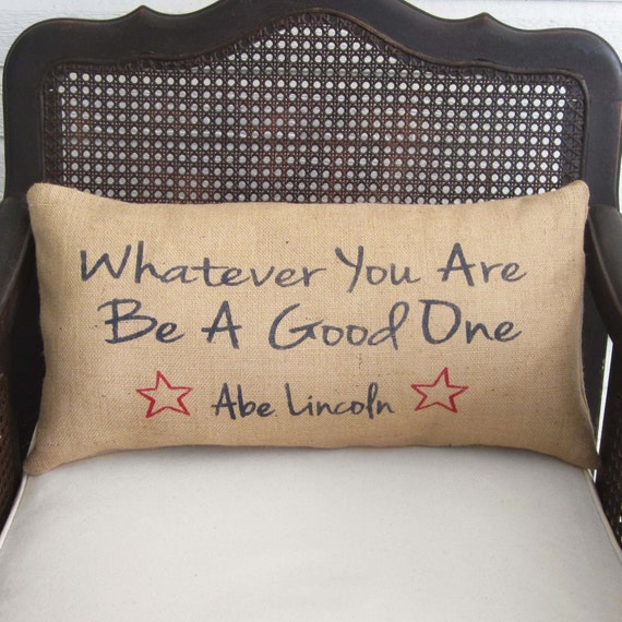 Lincoln Quote Whatever You Are Be A Good One