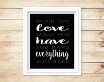 When you love what you have you have everything you need print. Contentment. Inspirational print  Instant Download 8 x 10 inch art print