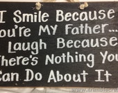 smile because youre my father laugh nothing you can do about it sign wood gift