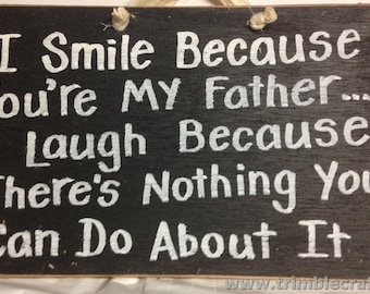 I smile because youre my father laugh nothing you can do about it sign wood Dad gift Fathers Day unique plaque wall hanging office workshop