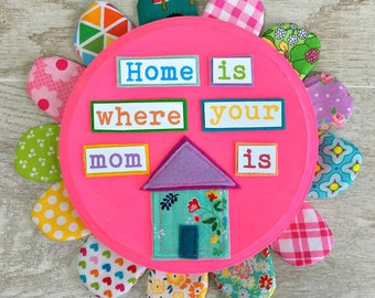Petal Picture - Home is Where Your Mom Is -- Mixed Media Wall Art