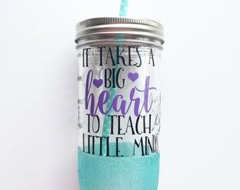 It Takes a Big Heart to Teach Little Minds /// Teacher Mason Jar Tumbler /// Glitter Tumbler