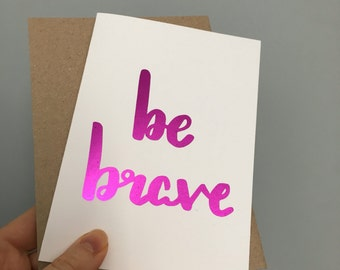 Be Brave Foiled Card