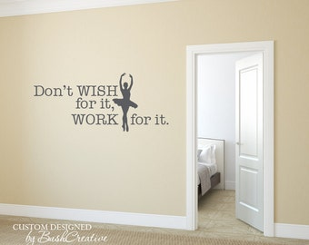 Wall Decal Don't Wish for it work for it Dance Dancer Decal OK Lets dance Ballet Wall Decal - Dance Wall Decal - Ballet Silhouette Decal 061