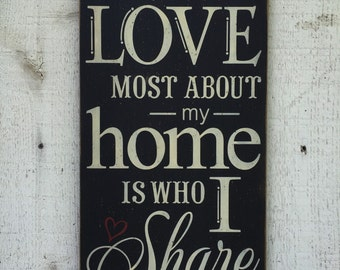 "What I love most about my home is who I share it with - Distressed  11"" x 24"" wood sign, gift for husband wife, wedding gift, bedroom decor"
