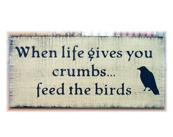 When life gives you crumbs feed the birds primitive wood sign