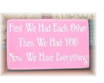 First we had each other then we had you now we have everything primitive sign