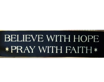 Believe with hope pray with faith primitive wood sign
