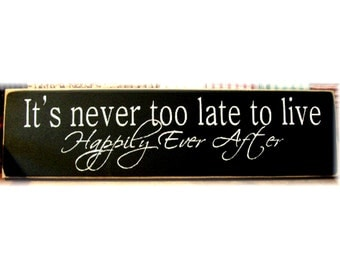 It's Never Too Late To Live Happily Ever After primitive wood sign