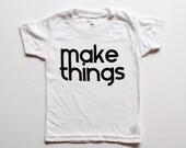 kids graphic tee,  toddler and kids t-shirt, Make Things, inspiring kids t shirt, modern kids' clothes, hip kids clothing, unisex kids tops