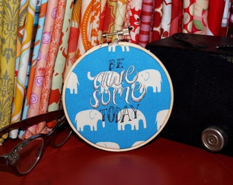 "Be Awesome Today - 4"" Custom Embroidery Hoop in Blue Elephants"