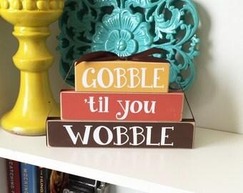 Gobble til you Wobble- Thanksgiving Decor, Thanksgiving Wood Sign, Gobble til you wobble sign, Thanksgiving sign, Fall Decor, Autumn Decor
