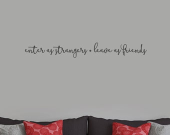 Enter As Strangers Leave As Friends - Entryway Welcome Wall Decals