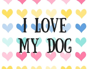 I love My Dog ARt Print for Dog Rescue