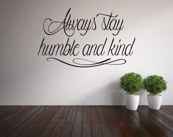 Always stay humble and kind vinyl lettering wall decal