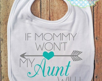If Mommy Won't, My Aunt Will BIB - Baby - Colors and wording may be changed