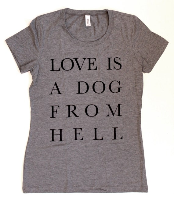 Love Is A Dog From Hell WOMENS T-Shirt  -  Available in S M L XL  - charles bukowski