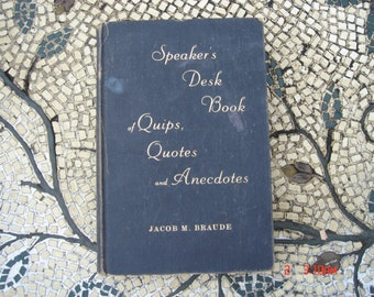 Speaker's Desk Book of Quips, Quotes, and Anecdotes by Jacob M. Braude