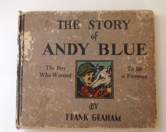 The Story Of Andy Blue The Boy Who Wanted To Be A Fireman Frank Graham Childrens Book 1932