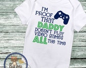 Baby boy shirt, Baby Announcement bodysuit, geeky baby shirt, video games shirt, Newborn baby, Proof Daddy Doesn't Play Games ALL the time