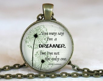 "You may say I'm a Dreamer..Lyrics to ""Imagine"" ..John Lennon.. Inspirational Glass Pendant, Necklace or Key Ring"