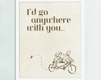 I'd Go Anywhere With You Art Print, Love Art, Couple Art, Couple Gift
