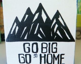Go Big or Go Home Encouragement Art Mini Canvas Art 4 x 4