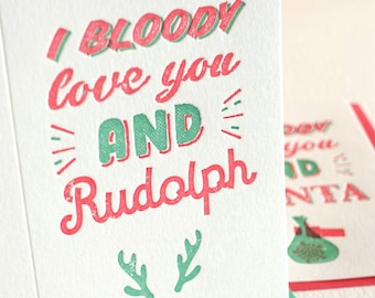 Funny humorous Christmas card letterpress, for him, romantic Christmas, Australian phrase 'I bloody love you and Rudolph' red & green fun