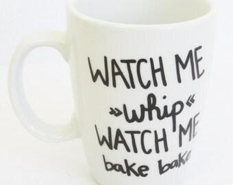 Watch Me Whip Watch Me Bake Bake  -  English Teacher inspired Coffee Mug