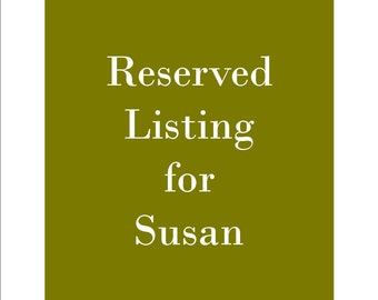 Reserved Listing for Susan