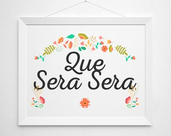 Que Sera Sera - mexican print wall decor art - spanish home casa house warming floral colorful modern inspirational quote script sign art
