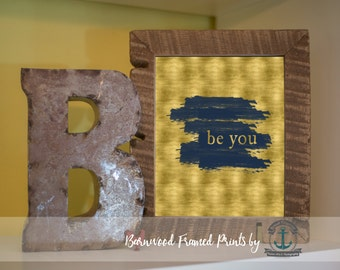 Be You - Framed Print in Reclaimed Barnwood Inspirational Decor - Handmade Ready to Hang | Size & Price via Dropdown