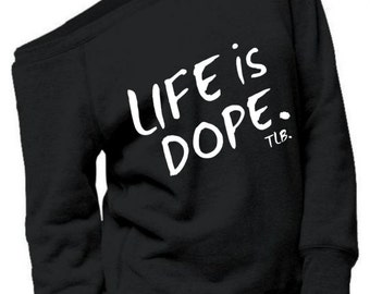Life is Dope Off Shoulder Sweatshirt