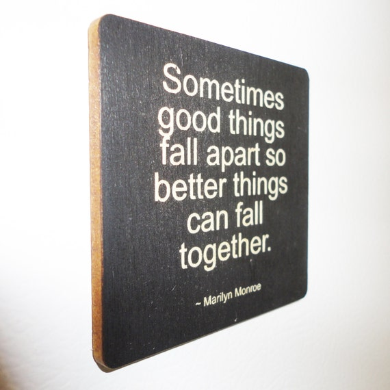 Marilyn Monroe Quotes Better Things Can Fall Together: Sometimes Good Things Fall Apart So Better Things Can Fall