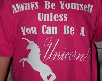 Always Be Yourself Unless You Can Be A Unicorn Tee