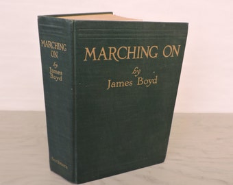 Antique Romance Novel - Marching On by James Boyd - First Printing - 1927 - Civil War Fiction - War Novel