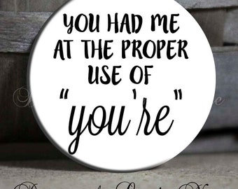 """You had me at the proper use of You're - 1.5"""" Pinback Button, Grammar Geek, English Geek, Grammar, Funny Nerd, Word Geek, Funny Magnet PSA9"""